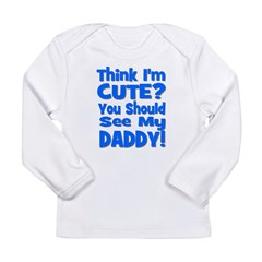 Think I'm Cute? Daddy Blue Long Sleeve Infant T-Sh