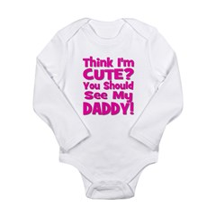 Think I'm Cute? Daddy Pink Long Sleeve Infant Body