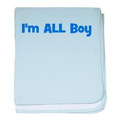 I'm ALL Boy! Blue baby blanket