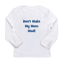 Don't Make My Mom Mad! Long Sleeve Infant T-Shirt