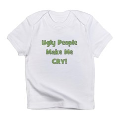Ugly People Make Me Cry! Gree Infant T-Shirt