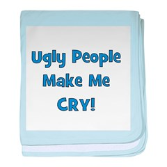 Ugly People Make Me Cry! Blue baby blanket