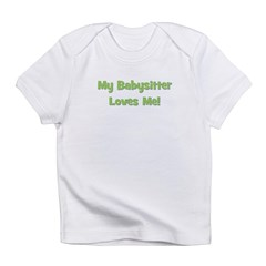 My Babysitter Loves Me! Infant T-Shirt