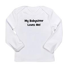 My Babysitter Loves Me Long Sleeve Infant T-Shirt