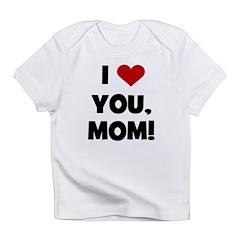 I Love (heart) You Mom Infant T-Shirt