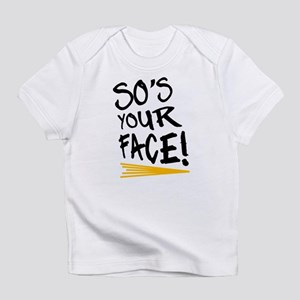 'So's Your Face' Infant T-Shirt