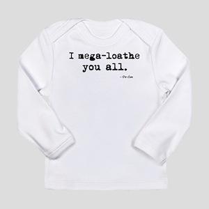 'I mega-loathe you all.' Long Sleeve Infant T-Shir