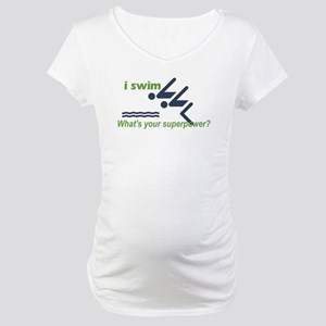 I Swim, Whats Your Superpower? Maternity T-Shirt