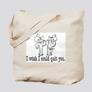 I wish I could quit you Tote Bag