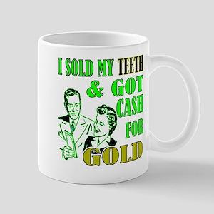 I Sold My Teeth & Got Cash Fo Mug