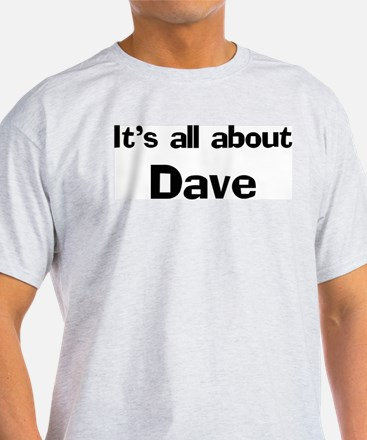 It's all about Dave Ash Grey T-Shirt