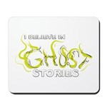 I Believe in Ghost Stories Mousepad