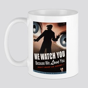 We Watch You Because We Love You Mug