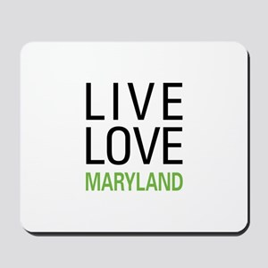 Live Love Maryland Mousepad