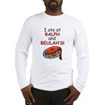 I ate at Ralph and Beulah's  Long Sleeve T-Shirt