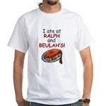 I ate at Ralph and Beulah's gross White T-Shirt