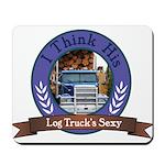 I Think His Log Trucks Sexy Mousepad