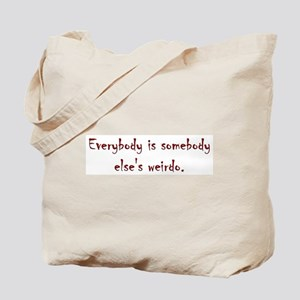Everybody is somebody else's weirdo Tote Bag