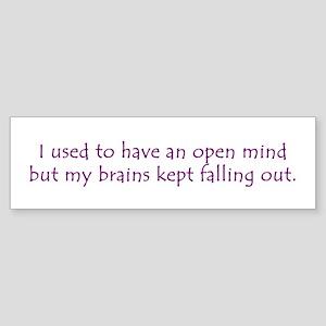 Open Mind Brains Kept Falling Out Bumper Sticker