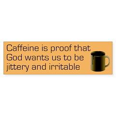 Caffeine is Proof bumper sticker