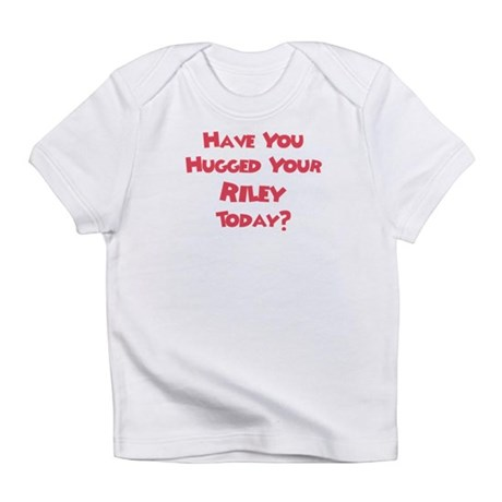 Have You Hugged Your Riley? Infant T-Shirt