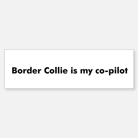 Border Collie is my co-pilot Bumper Bumper Bumper Sticker