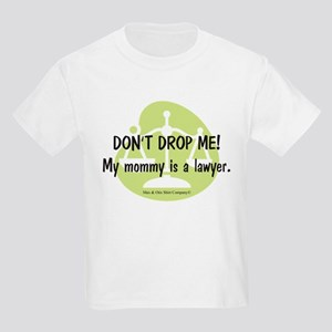 Don't drop me! My mommy is a lawyer. Kids Light T-