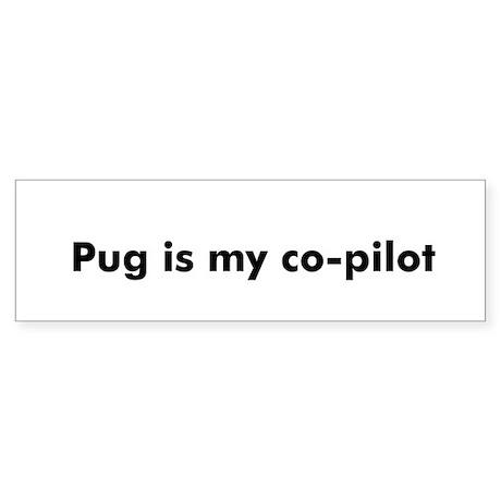 Pug is my co-pilot Bumper Sticker