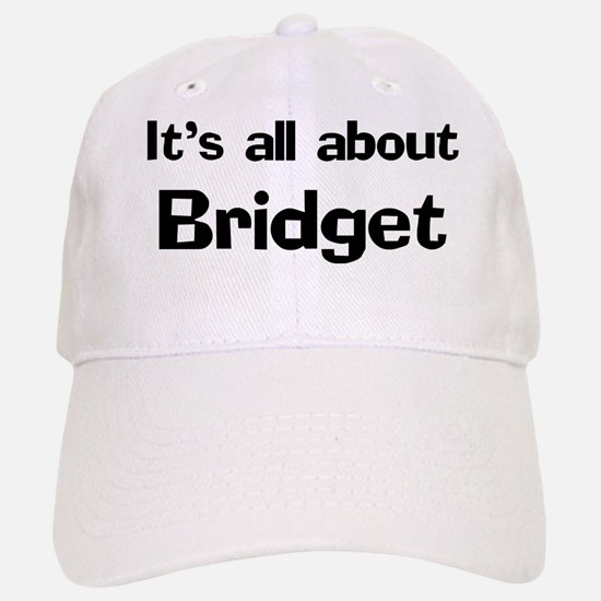 It's all about Bridget Baseball Baseball Cap