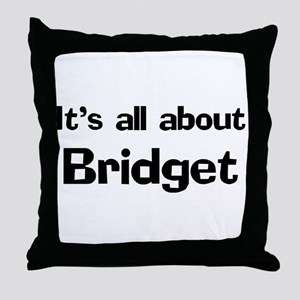 It's all about Bridget Throw Pillow