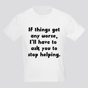 If Things Get Any Worse You'r Kids Light T-Shirt