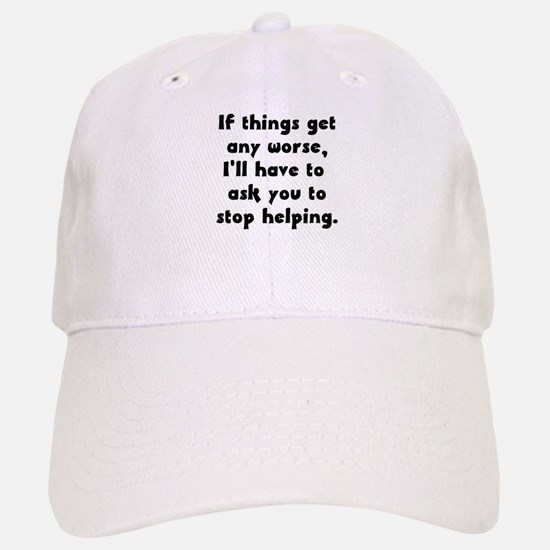If Things Get Any Worse You'r Baseball Baseball Cap