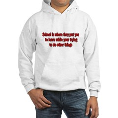 School Is Where They Put You Hoodie