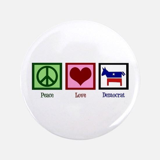 "Peace Love Democrat 3.5"" Button"