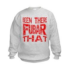 Been There FUBAR That #01 Sweatshirt