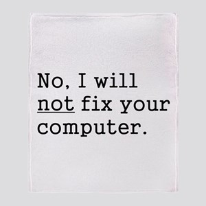 No, I Will Not Fix Your Computer Throw Blanket