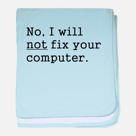 No, I Will Not Fix Your Computer baby blanket