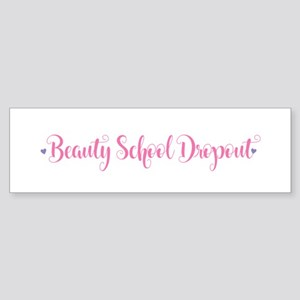 Beauty School Dropout Bumper Sticker