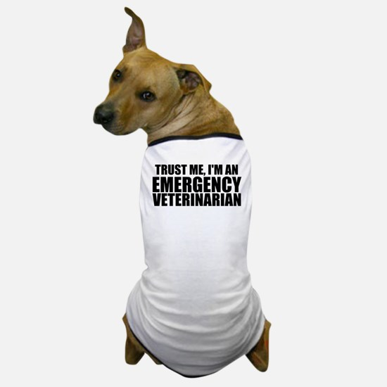 Trust Me, I'm An Emergency Veterinarian Dog T-