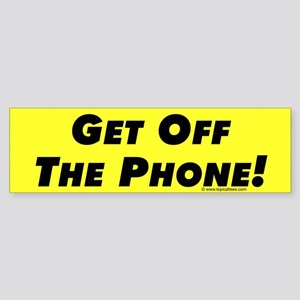 Get Off The Phone Bumper Sticker - 2