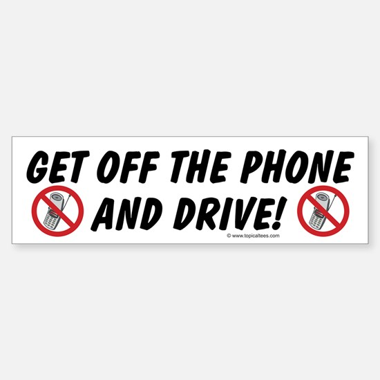 Get off the phone Bumper Bumper Bumper Sticker