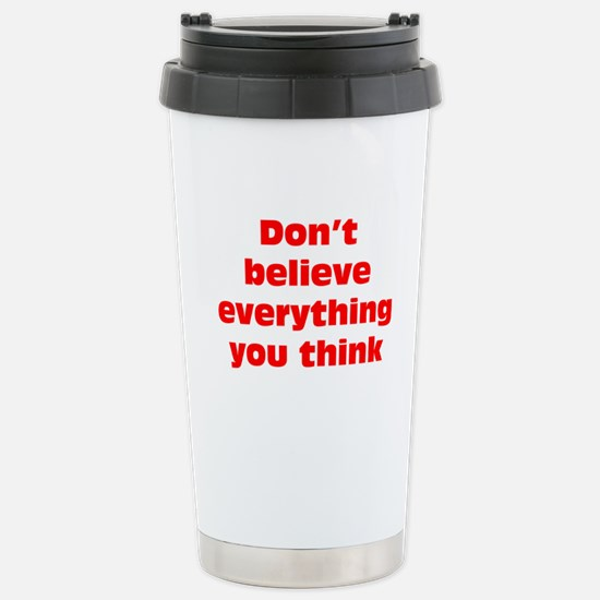 Believe Everything You Think Stainless Steel Trave