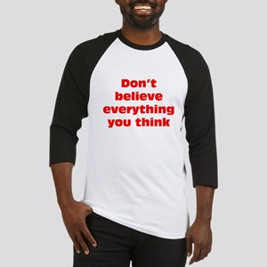 Believe Everything You Think Baseball Jersey