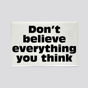 Believe Everything You Think Rectangle Magnet