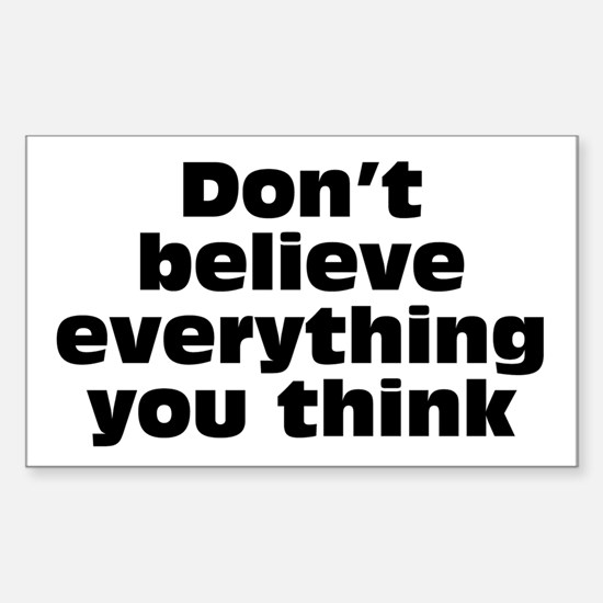 Believe Everything You Think Sticker (Rectangle)