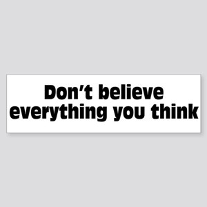 Believe Everything You Think Sticker (Bumper 10 pk