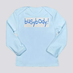 BUSYBODY! Long Sleeve Infant T-Shirt