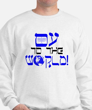 Oy to the World! Sweatshirt