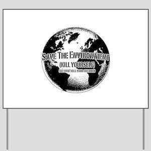Save The Environment Kill Yo Yard Sign