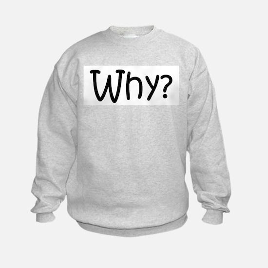 Why? Sweatshirt